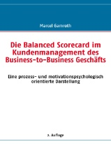 Die Balanced Scorecard im Kundenmanagement des Business-to-Business Geschaefts - Marcel Gamroth